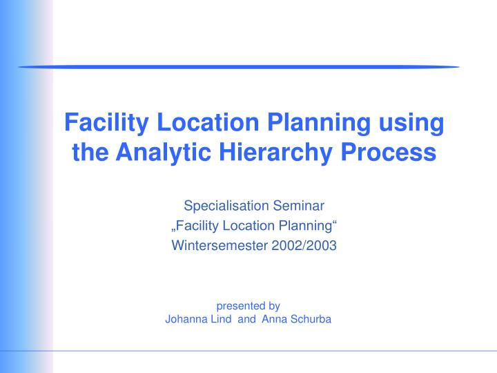 Facility location planning using the analytic hierarchy process