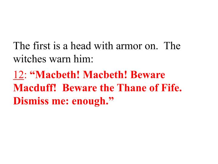 The first is a head with armor on.  The witches warn him: