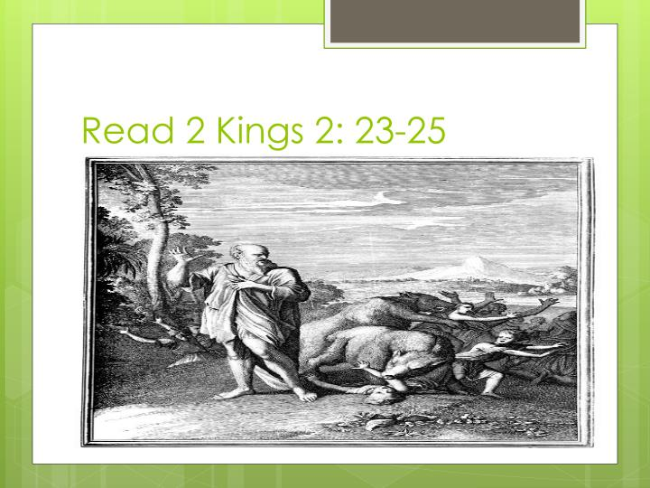 Read 2 Kings 2: 23-25