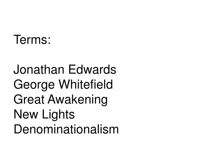 Terms jonathan edwards george whitefield great awakening new lights denominationalism