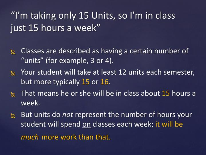 "Classes are described as having a certain number of ""units"" (for example, 3 or 4)."