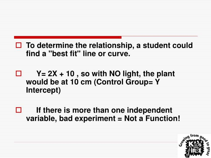 "To determine the relationship, a student could find a ""best fit"" line or curve."