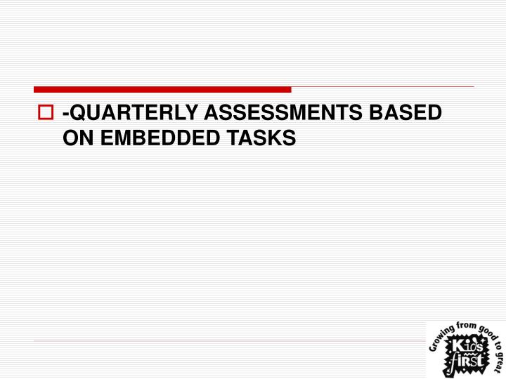 -QUARTERLY ASSESSMENTS BASED ON EMBEDDED TASKS