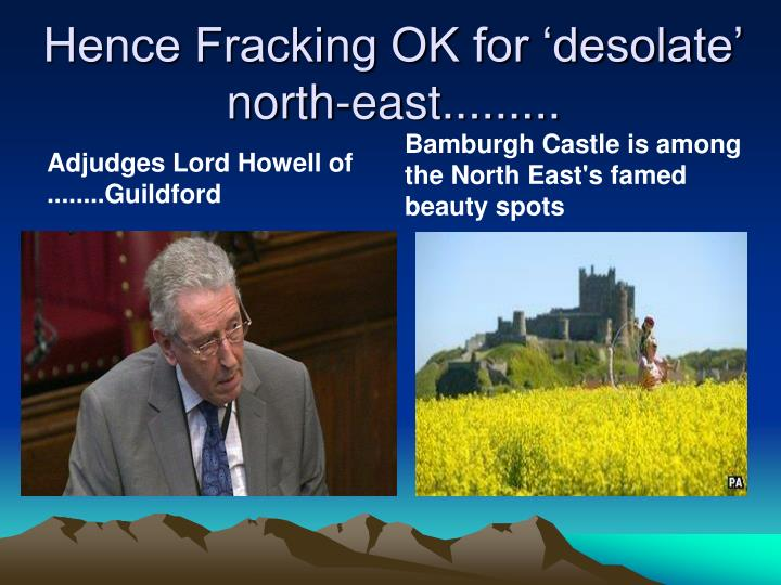 Hence Fracking OK for 'desolate' north-east.........