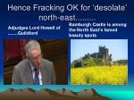 hence fracking ok for desolate north east