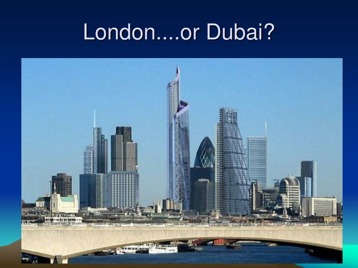London....or Dubai?