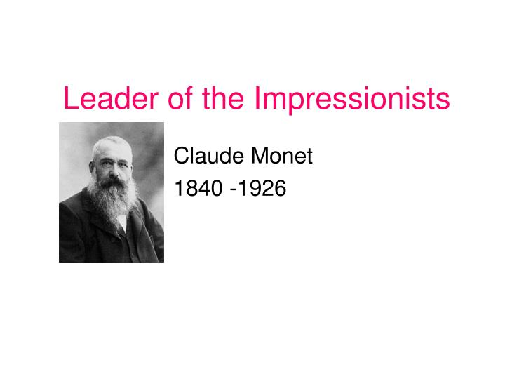Leader of the Impressionists