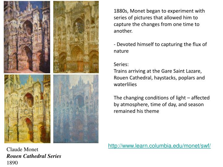 1880s, Monet began to experiment with series of pictures that allowed him to capture the changes from one time to another.