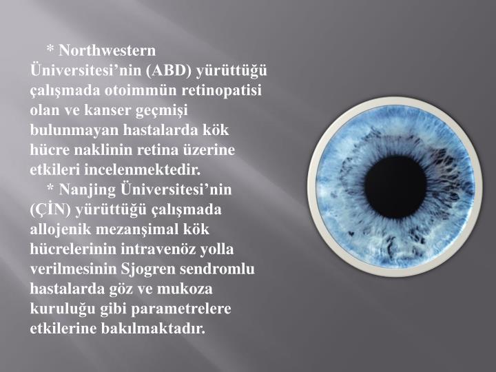 * Northwestern niversitesinin (ABD) yrtt almada otoimmn retinopatisi olan ve kanser gemii bulunmayan hastalarda kk hcre naklinin retina zerine etkileri incelenmektedir.