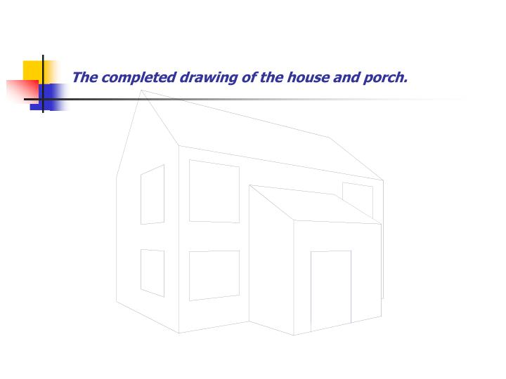 The completed drawing of the house and porch.