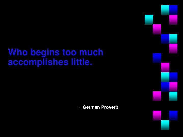 Who begins too much accomplishes little.