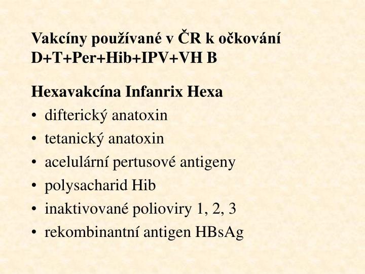 Vakcíny používané v ČR k očkování D+T+Per+Hib+IPV+VH B