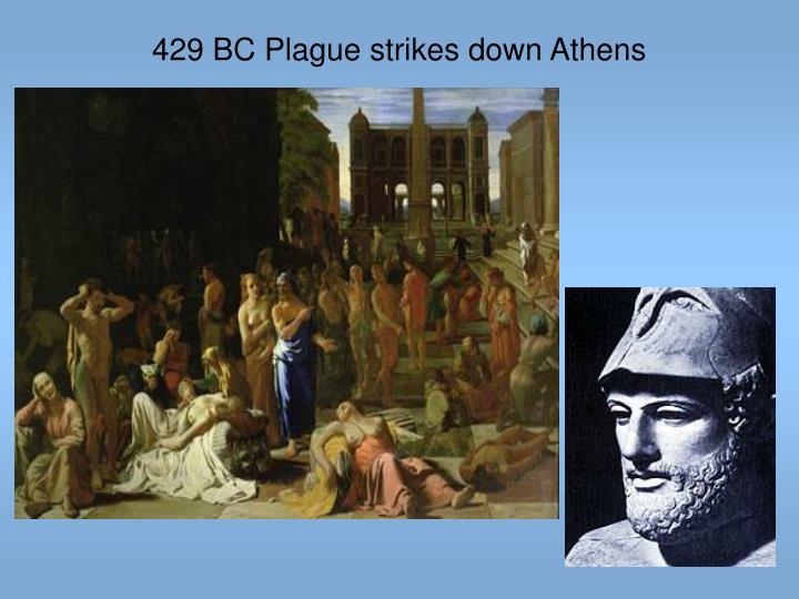 429 BC Plague strikes down Athens