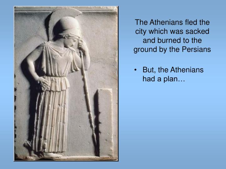 The Athenians fled the city which was sacked and burned to the ground by the Persians