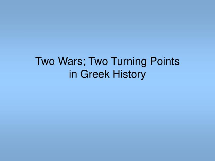 Two wars two turning points in greek history