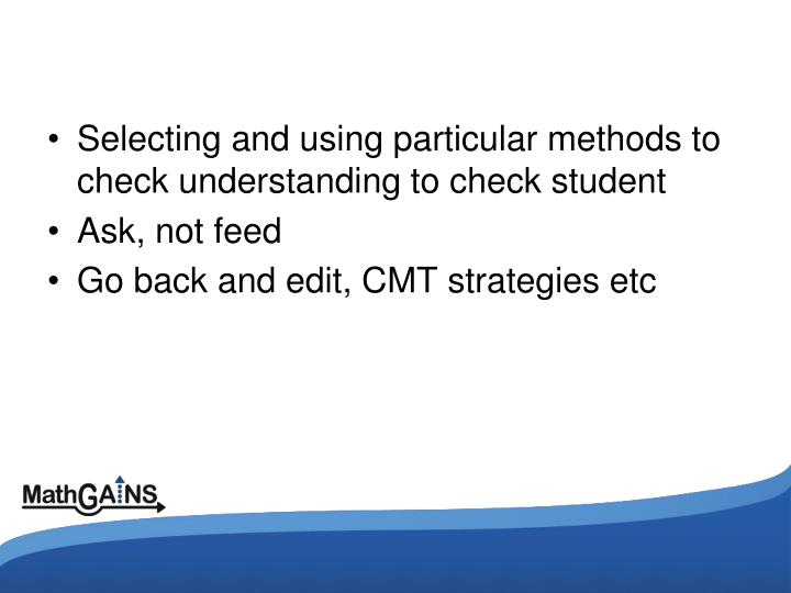 Selecting and using particular methods to check understanding to check student