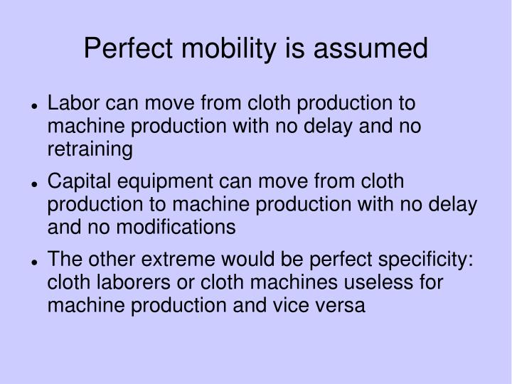 Perfect mobility is assumed