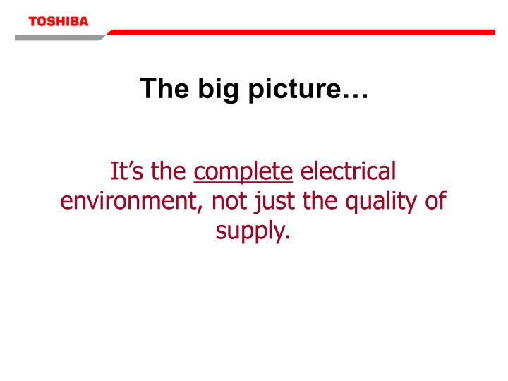The big picture…