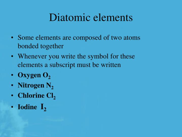 Some elements are composed of two atoms bonded together