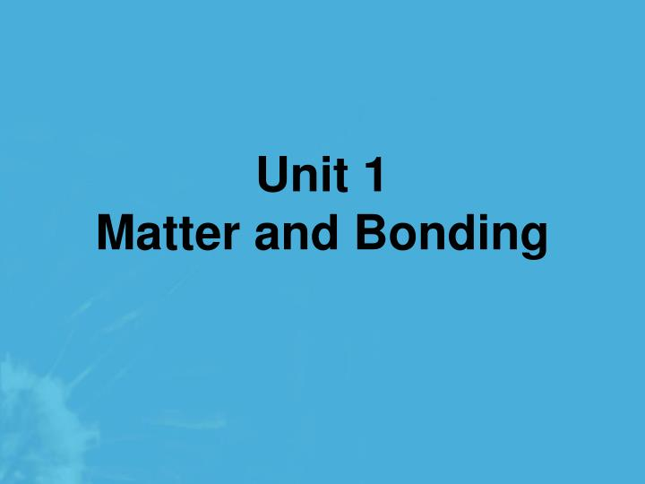 Unit 1 matter and bonding