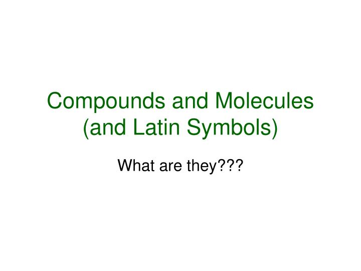 Compounds and molecules and latin symbols