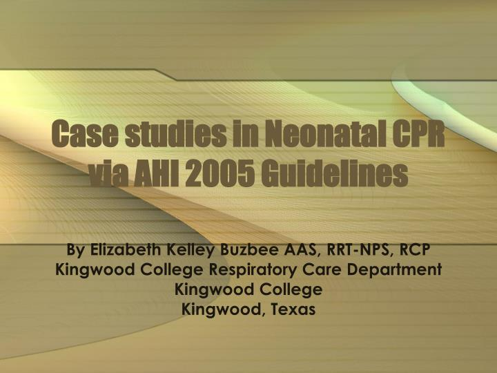 Case studies in neonatal cpr via ahi 2005 guidelines