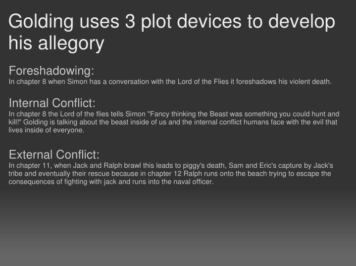 Golding uses 3 plot devices to develop his allegory