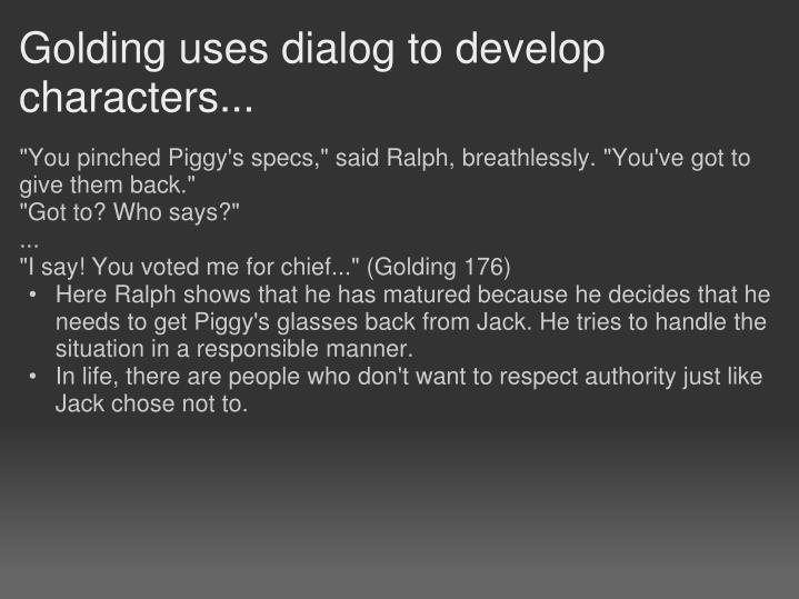 Golding uses dialog to develop characters...