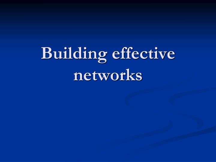 Building effective networks