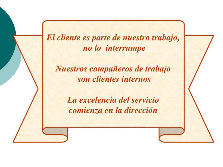 El cliente es parte de nuestro trabajo,