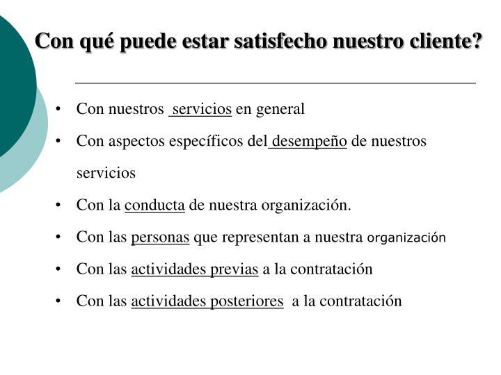 Con qué puede estar satisfecho nuestro cliente?