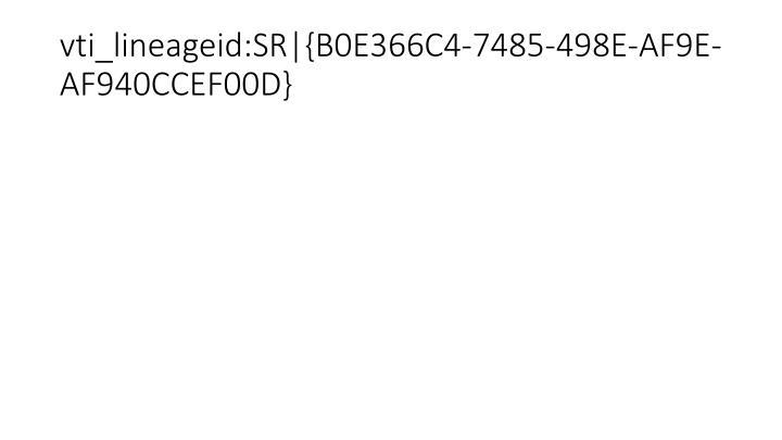 vti_lineageid:SR|{B0E366C4-7485-498E-AF9E-AF940CCEF00D}