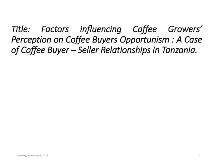 Title: Factors influencing Coffee Growers' Perception on Coffee Buyers Opportunism : A Case of Coffee Buyer – Seller Relationships in Tanzania.