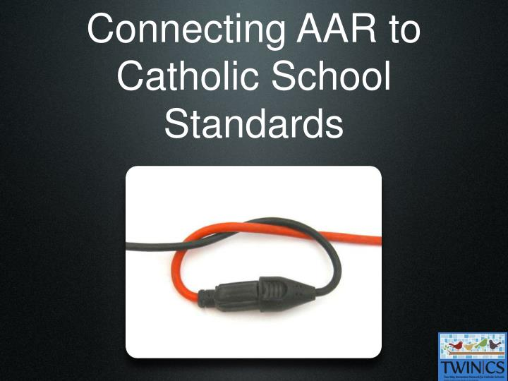 Connecting AAR to Catholic School Standards