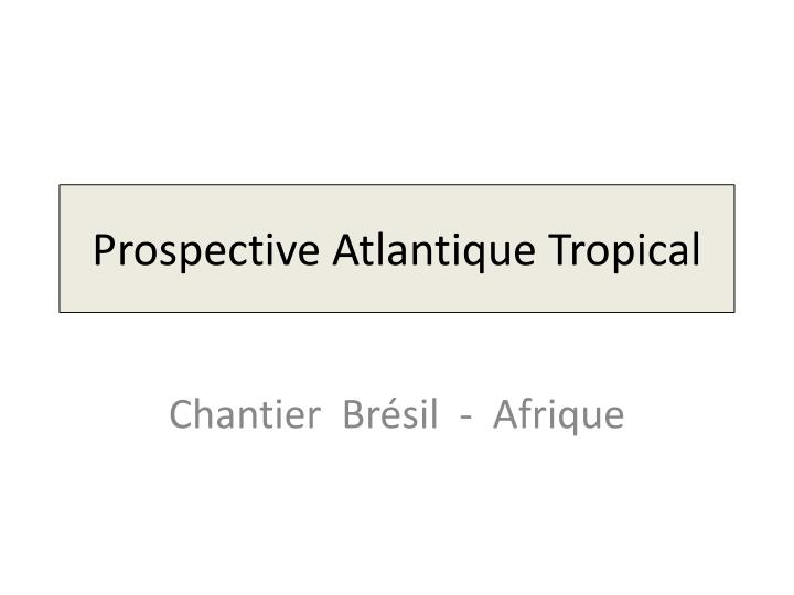 Prospective Atlantique Tropical