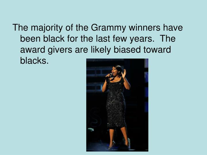 The majority of the Grammy winners have been black for the last few years.  The award givers are likely biased toward blacks.