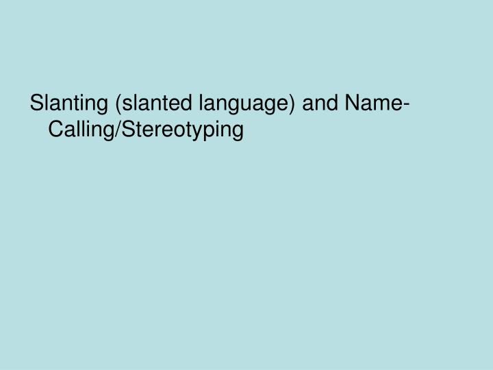 Slanting (slanted language) and Name-Calling/Stereotyping