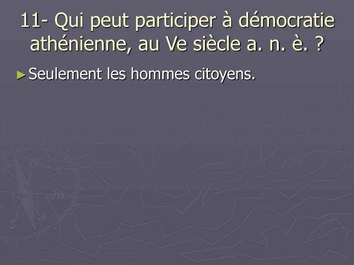 11- Qui peut participer à démocratie athénienne, au Ve siècle a. n. è. ?