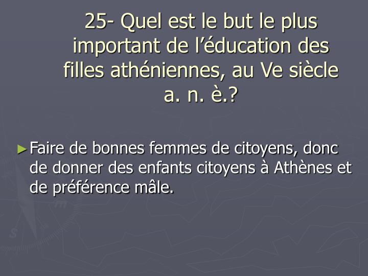25- Quel est le but le plus important de l'éducation des filles athéniennes, au Ve siècle