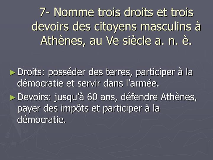 7- Nomme trois droits et trois devoirs des citoyens masculins à Athènes, au Ve siècle a. n. è.