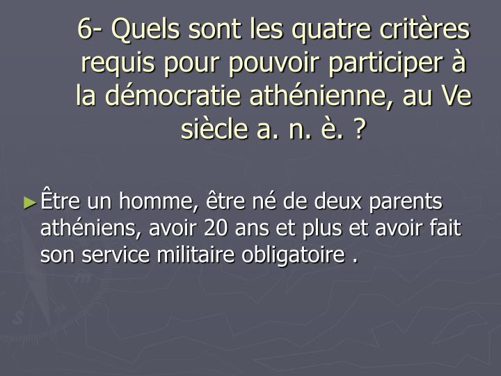 6- Quels sont les quatre critères requis pour pouvoir participer à la démocratie athénienne, au Ve siècle a. n. è. ?