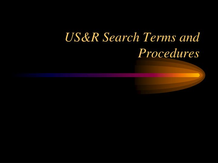 Us r search terms and procedures