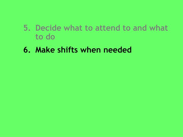 Decide what to attend to and what       to do