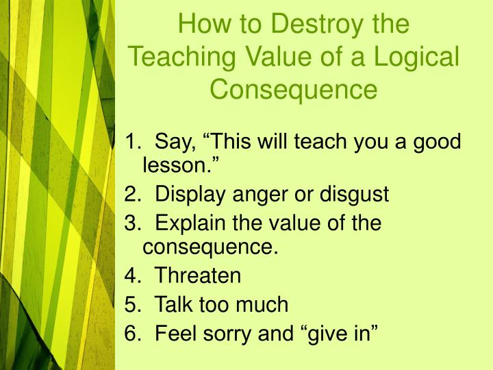 How to Destroy the Teaching Value of a Logical Consequence