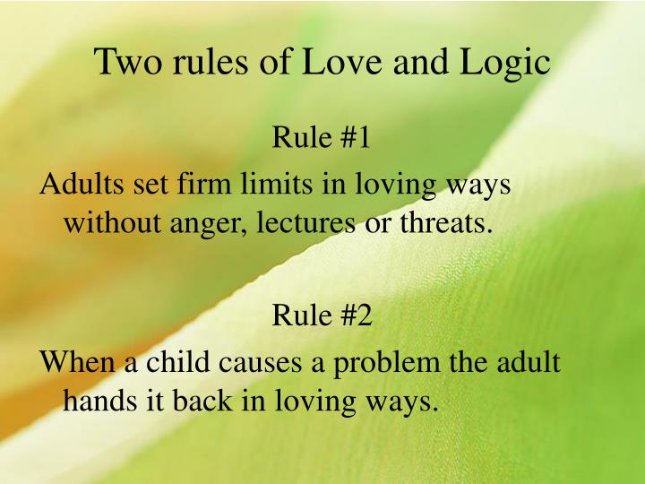 Two rules of Love and Logic