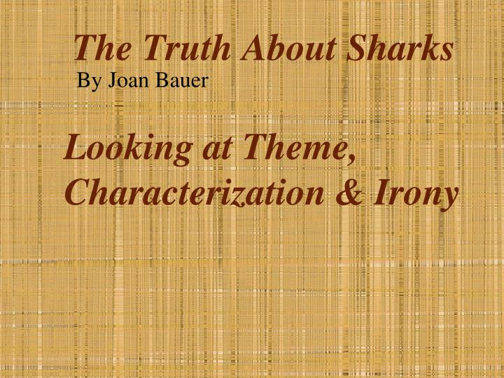 the truth about sharks by joan bauer Sharks joan bauer the truth about sharks with shark attacks or bites in the news to learn what motivates a shark the national science foundation nsf what is the .