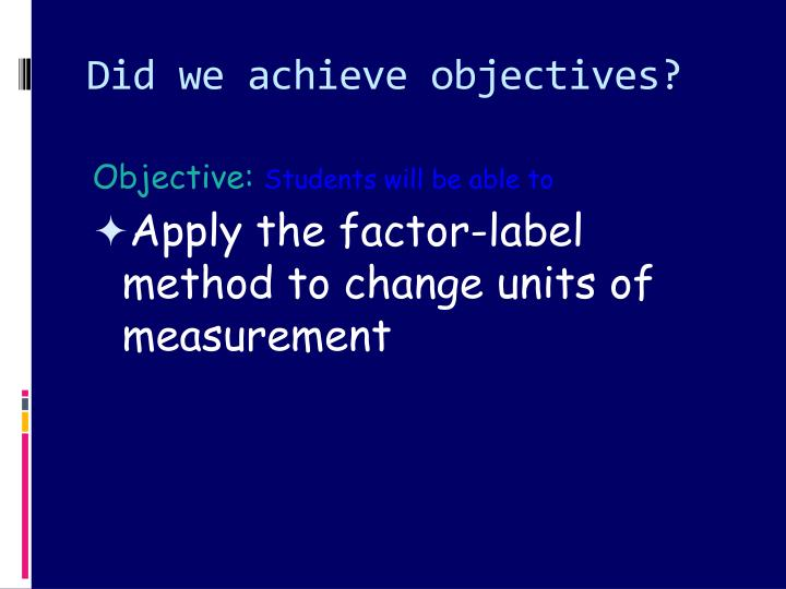 Did we achieve objectives?