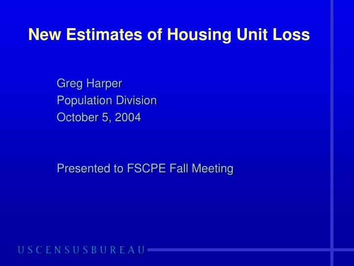 New estimates of housing unit loss