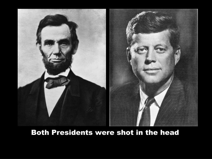 Both Presidents were shot in the head
