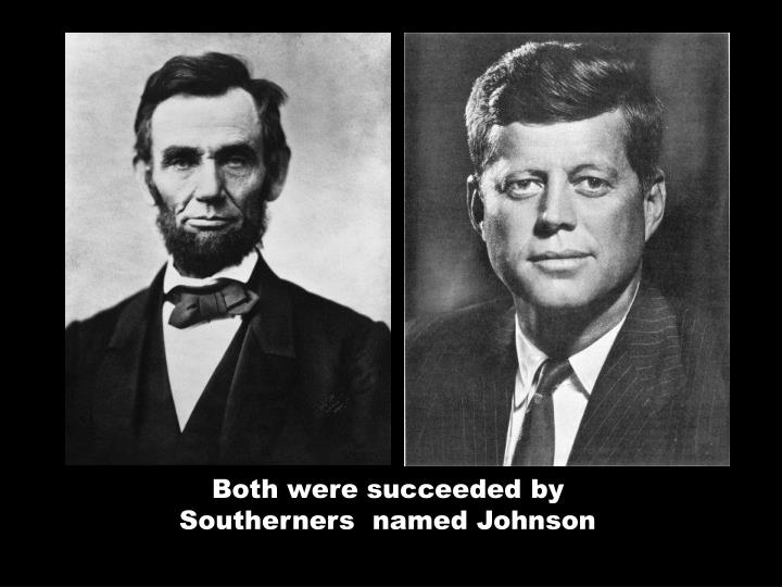 Both were succeeded by Southerners  named Johnson